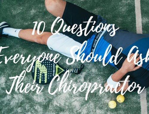 10 Questions Everyone Should Ask Their Chiropractor